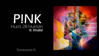P!NK   Hurts 2B Human Ft. Khalid (Tłumaczenie PL)