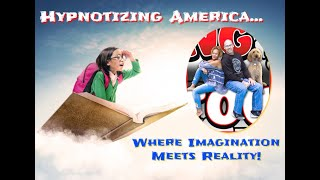 Imagination meets Reality – Hypnotizing America