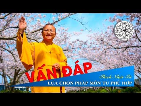 Vấn đáp: Lựa chọn Pháp môn tu phù hợp (03/12/2010) Thích Nhật Từ