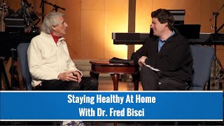 Staying Healthy At Home with Dr Fred Bisci