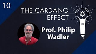 Professor Philip Wadler on Plutus - Episode 10 | The Cardano Effect