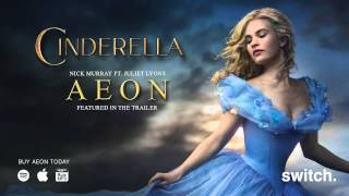 Cinderella Trailer Music ('Aeon' by Nick Murray)