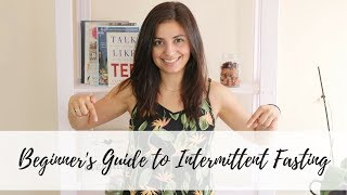 BEGINNER'S GUIDE TO INTERMITTENT FASTING | The Complete Guide to Fasting