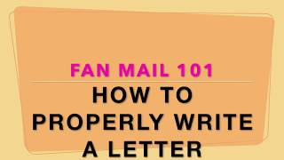 HOW TO WRITE A FAN MAIL LETTER *CORRECTLY*