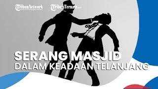 Seorang Pria Serang Masjid dalam Keadaan Telanjang, Istri & Anak Ditemukan Bersimbah Darah di Rumah