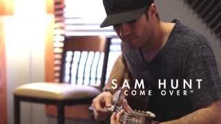 Sam Hunt - Come Over