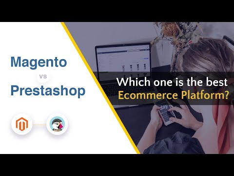 Magento vs Prestashop: Which is the best Ecommerce Platform?