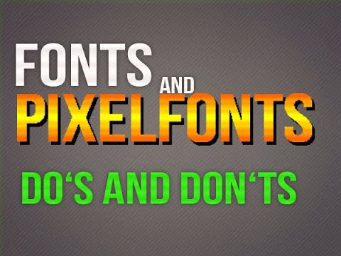 Fonts and pixelfonts - Do's and Don'ts