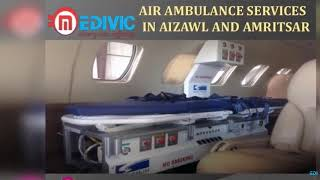 Get Quickest and Hi-fi Air Ambulance Services in Aizawl and Amritsar