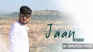 Jaan nisar cover by Dhruvesh patel | Arijit Singh