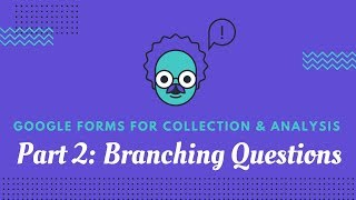 Google Forms: Part 2 - Add Branching Questions (aka creating sub questions)