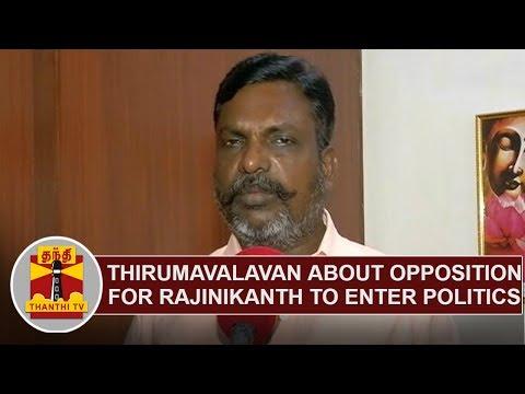 Thol. Thirumavalavan about opposition for Rajinikanth to enter politics   Thanthi TV