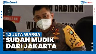 Kapolda Metro Perkirakan Sebanyak 1,2 Juta Warga Sudah Keluar dari Jakarta Meski Ada Larangan Mudik