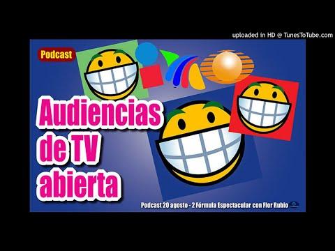 Las audiencias de TV abierta. Fórmula Espectacular con Flor Rubio. 20/8-2