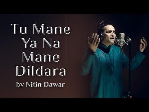 Tu Mane Ya Na Mane Dildara - Nitin Dawar   A Melodious cover of legendary Wadali brothers song