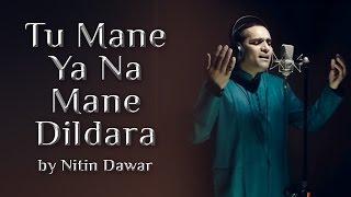 Tu Mane Ya Na Mane Dildara - Nitin Dawar | A Melodious Cover Of Legendary Wadali Brothers Song