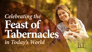 Beyond Today: Celebrating the Feast of Tabernacles in Today's World