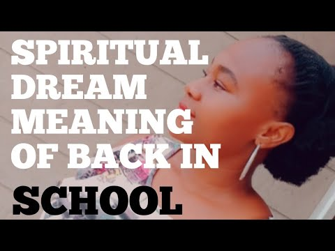 SPIRITUAL DREAM MEANING OF BEING BACK IN SCHOOL