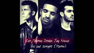 Drake : Go Out Tonight (Remix ft Jay Novus - Ian Thomas) NEW 2015