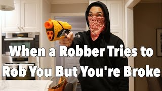 When a Robber Tries to Rob You but You're Broke