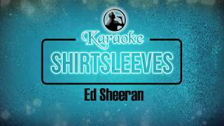 SHIRTSLEEVES  - Ed Sheeran Karaoke