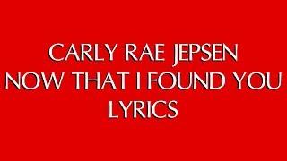 CARLY RAE JEPSEN - NOW THAT I FOUND YOU LYRICS