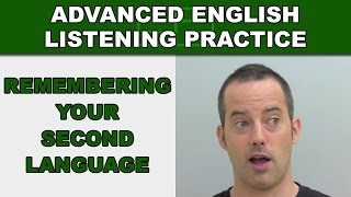 Remembering Your Second Language - Advanced English Listening Practice - 69