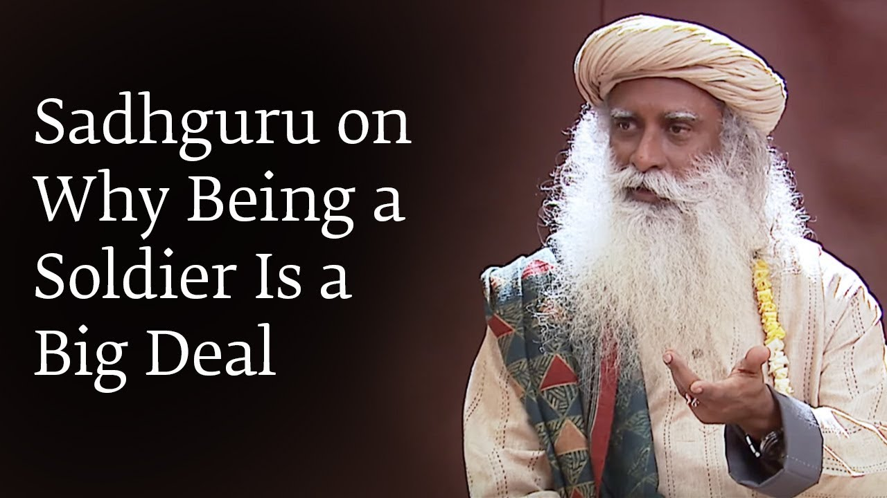 Sadhguru on Why Being a Soldier is a Big Deal