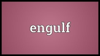 Engulf Meaning