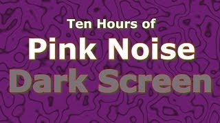 Pink Noise Ten Hours - The Classic Now in Dark Screen