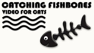 GAMES FOR CATS - Catching  Fishbones! FISH VIDEO FOR CATS TO WATCH.