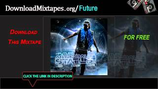 Future - Never Seen These skit - Astronaut Status Mixtape W/ DOWNLOAD LINK