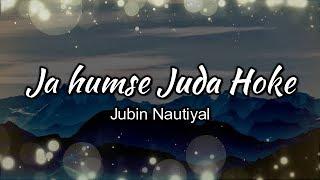 Ja Humse Juda Hoke Lyrics | Jubin Nautiyal | Full HD - YouTube