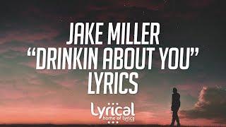 Jake Miller - Drinkin About You Lyrics - YouTube