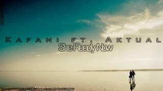 Kafani ft. Aktual - She Ready Now