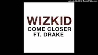 Wizkid - Come Closer Ft. Drake (Official 2017)