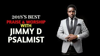 Best Praiseworship With Jimmy D Psalmist 2018