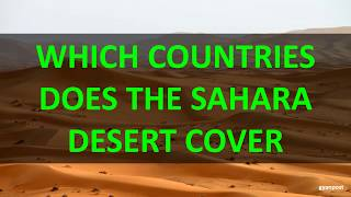 WHICH COUNTRIES DOES THE SAHARA DESERT COVER