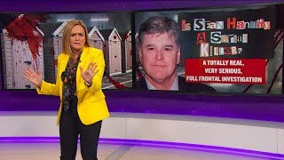 People Are Saying: Sean Hannity is a Serial Killer | April 18, 2018 Act 2 | Full Frontal on TBS