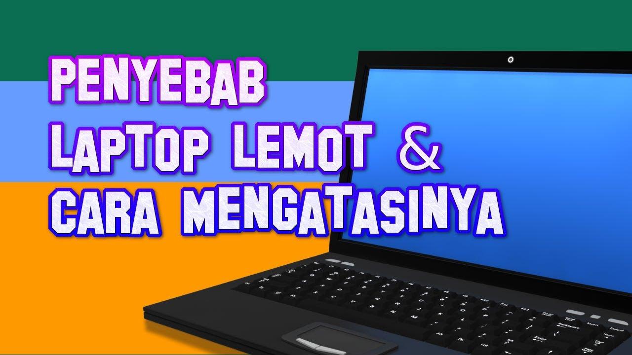 Cara Memperbaiki Laptop Lemot, Dijamin Ampuh!