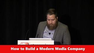 How To Build A Modern Media Company