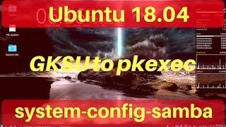 Ubuntu 18.04 Setting Up Pkexec To Replace Gksu For System-config-samba