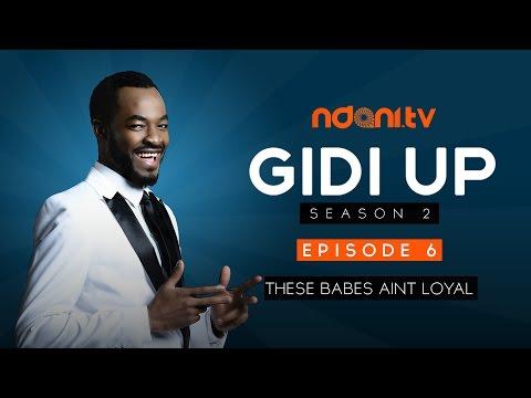 Gidi Up Season 2: Episode 6 - These Babes Aint Loyal