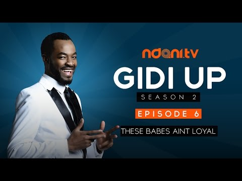 Download Gidi Up Season 2: Episode 6 - These Babes Aint Loyal HD Mp4 3GP Video and MP3