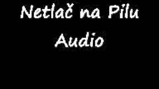 Netlač na Pilu (pouze zvuk)
