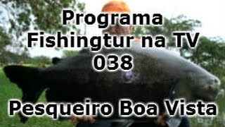 Programa Fishingtur na TV 038 - Pesqueiro Boa Vista