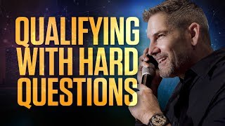 How to Qualify with Hard Questions - Grant Cardone