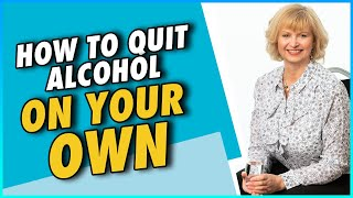 How To Quit Alcohol On Your Own   Can you do it?