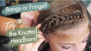 The Knotted Headband   Bangs or Fringe   Cute Girls Hairstyles