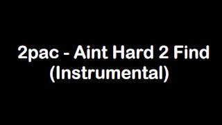 2pac - Ain't Hard 2 Find (Instrumental)